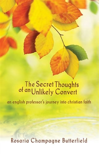 Secret Thoughts of an Unlikely Convert An English Professor's Journey into Christian Faith