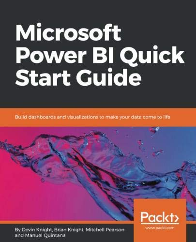 Microsoft Power BI Quick Start Guide: Build dashboards and visualizations to make your data come to life