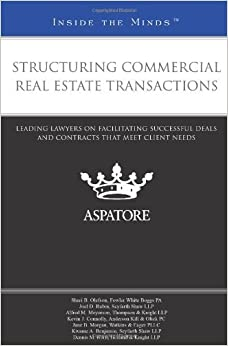 Structuring Commercial Real Estate Transactions: Leading Lawyers on Facilitating Successful Deals and Contracts That Meet Client Needs (Inside the Minds) by Multiple Authors (2011-07-01)