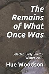 The Remains of What Once Was: Selected Early Poems: Winter 2000 Paperback