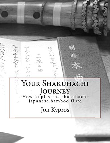 Your Shakuhachi Journey: How to play the shakuhachi Japanese bamboo flute ()