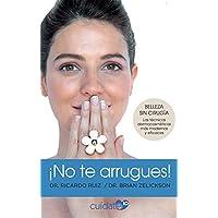 ¡No te arrugues!: Belleza sin cirugía: las técnicas dermocosméticas más modernas y eficaces (Cuídate 10)