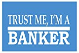 EZ-STIK Trust me BankerH461 8 inch Sticker Decal Banking Mortgage Loan Lender