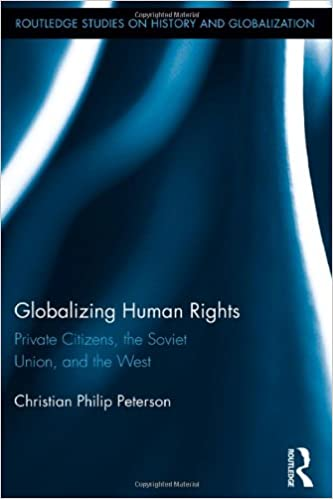 Read Globalizing Human Rights: Private Citizens, the Soviet Union, and the West (Routledge Studies on History and Globalization) PDF