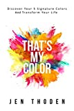 That's My Color: Discover Your 5 Signature Colors And Transform Your Life