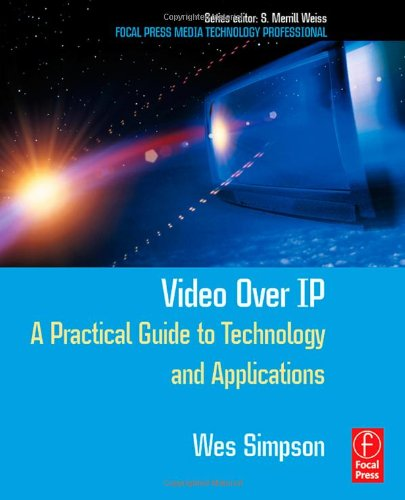 Industrial Protocol Ethernet (Video Over IP: A Practical Guide to Technology and Applications (Focal Press Media Technology Professional Series))