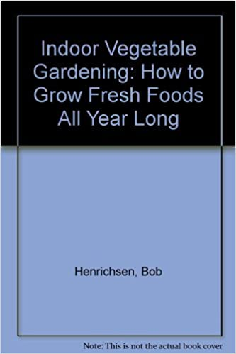 Book Indoor Vegetable Gardening: How to Grow Fresh Foods All Year Long by Bob Henrichsen (1999-01-02)