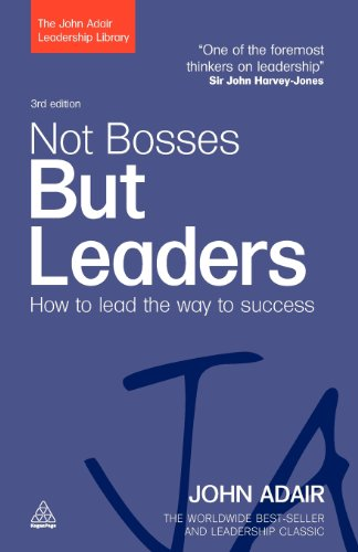 Not Bosses but Leaders: How to Lead the Way to Success (The John Adair Leadership Library)