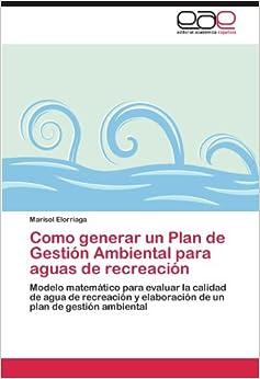 Como generar un Plan de Gestión Ambiental para aguas de recreación: Modelo matemático para evaluar la calidad de agua de recreación y elaboración de un plan de gestión ambiental