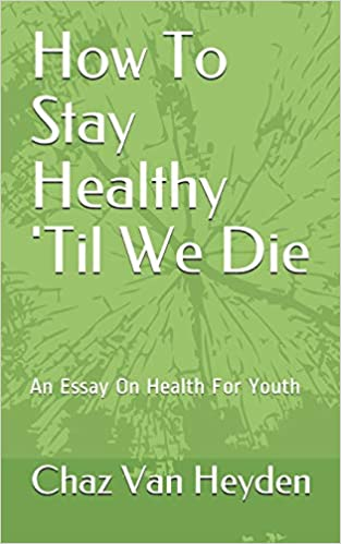 amazoncom how to stay healthy til we die an essay on health for  how to stay healthy til we die an essay on health for youth paperback   july