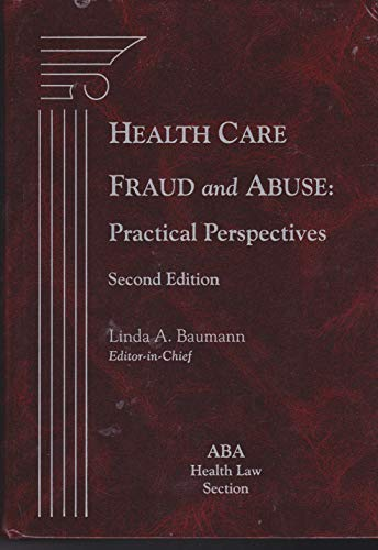 Health Care Fraud and Abuse: Practical Perspectives, 2nd Edition (Health Care Fraud And Abuse Practical Perspectives)