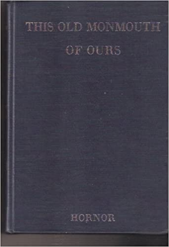 This Old Monmouth Of Ours History Tradition Biography Genealogy And Other Anecdotes Related To Monmouth County New Jersey William S Hornor Milton Rubincam Amazon Com Books