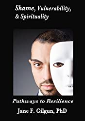 Shame, Vulnerability, and Spirituality: Pathways to Resilience