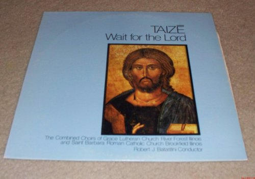 Taize (Wait for the Lord): The Combined Choirs of Grace Lutheran Church River Forest Illinois and Saint Barbara Roman Catholic Church Brookfield Illnois - Robert J. Batastini (Conductor) ()