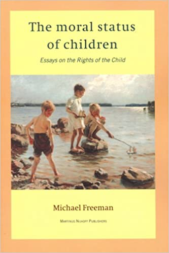 The Moral Status Of Childrenessays On The Rights Of The Child  The Moral Status Of Childrenessays On The Rights Of The Child St Edition
