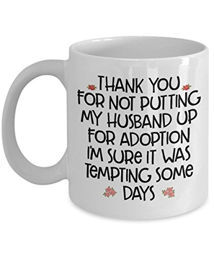 Mother In Law Gift From Bride - Thank You For Not Putting My Husband Up For Adoption Coffee Mug - Best Ever Birthday Wedding Day Christmas Present Fro