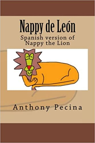 Nappy the Lion Spanish Version: Spanish version of Nappy the Lion (Spanish Edition): Anthony Pecina: 9781500386320: Amazon.com: Books