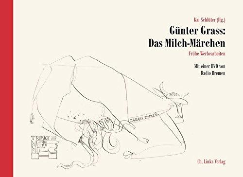 Günter Grass: Das Milch-Märchen. Frühe Werbearbeiten (mit einer DVD von Radio Bremen)