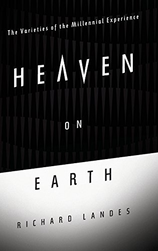 Heaven on Earth: The Varieties of the Millennial Experience