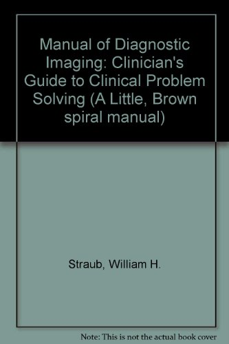 Manual of Diagnostic Imaging: Clinician's Guide to Clinical Problem Solving (A Little, Brown spiral manual)