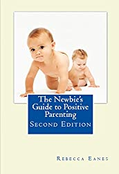 The Newbie's Guide to Positive Parenting Second Edition