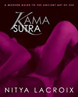 Kama Sutra: A Modern Guide to the Ancient Art of Sex Front Cover