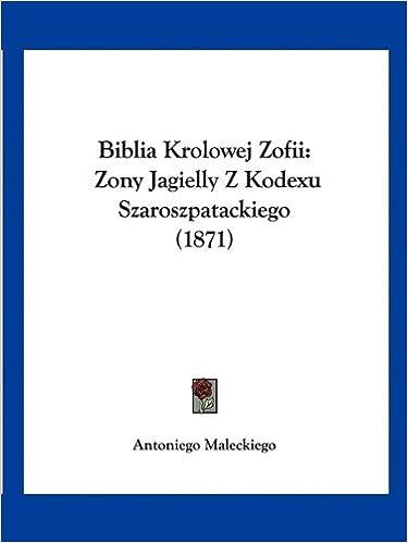 Biblia Krolowej Zofii: Zony Jagielly Z Kodexu Szaroszpatackiego (1871)