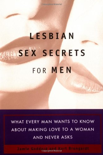 Lesbian Sex Secrets for Men: What Every Man Wants to Know About Making Love to a Woman and Never Asks pdf