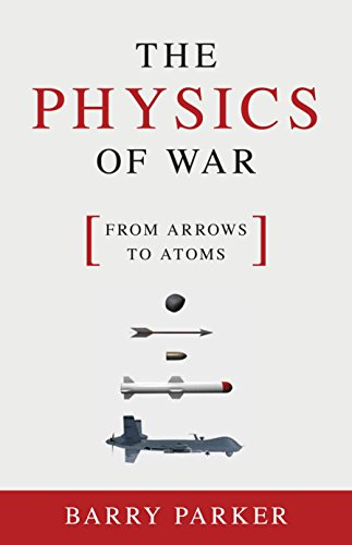 Image of The Physics of War: From Arrows to Atoms