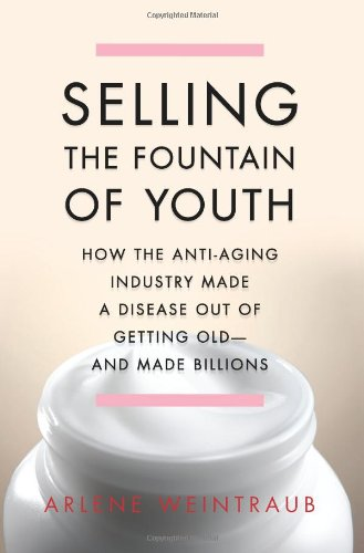 41t64zUnVkL - Selling the Fountain of Youth: How the Anti-Aging Industry Made a Disease Out of Getting Old—And Made Billions
