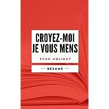 CROYEZ-MOI, JE VOUS MENS: Résumé en Français (French Edition)