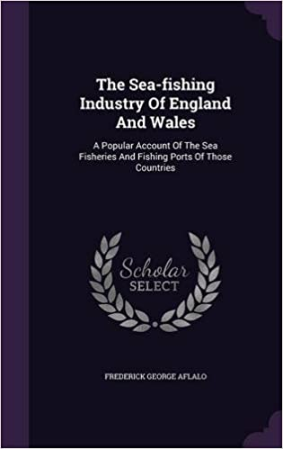Book The Sea-fishing Industry Of England And Wales: A Popular Account Of The Sea Fisheries And Fishing Ports Of Those Countries