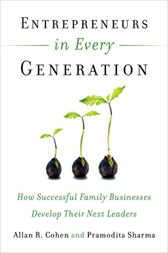 Entrepreneurs in Every Generation: How Successful Family Businesses Develop Their Next Leaders Allan R. Cohen