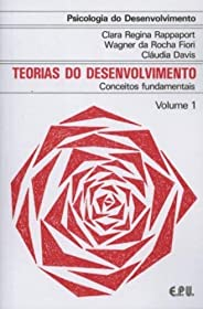 Psicologia do Desenvolvimento - Teorias do Desenv. Conceitos Fundamentais Vol. 1: Volume 1