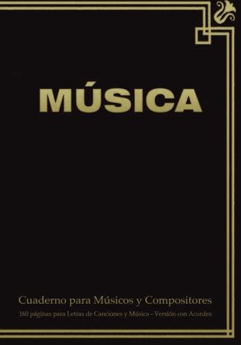 Cuaderno para Musicos y Compositores de 160 paginas para Letras de Canciones y Musica. Version con Acordes: Cuaderno de 17.78 x 25.4 cm con tapa en ... y tablas de acordes. (Spanish Edition) [Spicy Journals ES] (Tapa Blanda)