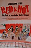 Red and Hot : The Fate of Jazz in the Soviet Union, Starr, S. Frederick, 0879100265
