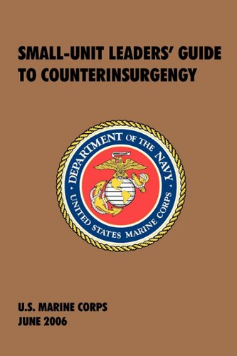 Small-Unit Leaders' Guide to Counterinsurgency: The Official U.S. Marine Corps Manual (Small Unit)