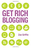 Get Rich Blogging, Zoe Griffin, 1782190112