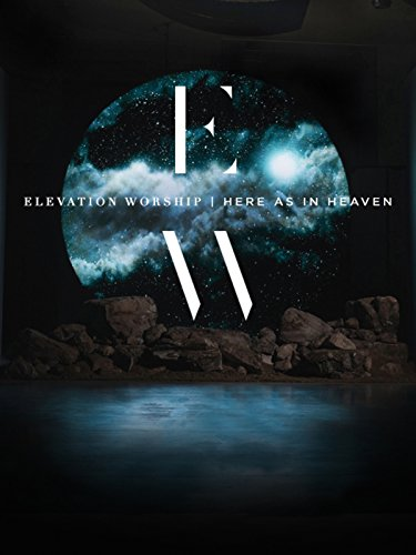 - Elevation Worship: Here as in Heaven Live Concert Film