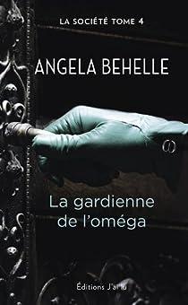 La société, tome 4 : La gardienne de l'Oméga par Behelle