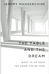 The Table and the Dream: What to Do once You Know You're Free by Jeremy Mangerchine (2015-11-14) Paperback