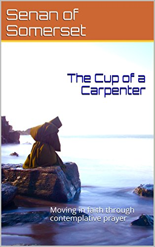 The Cup of a Carpenter: Moving in faith through contemplative prayer (Somerset Cup)