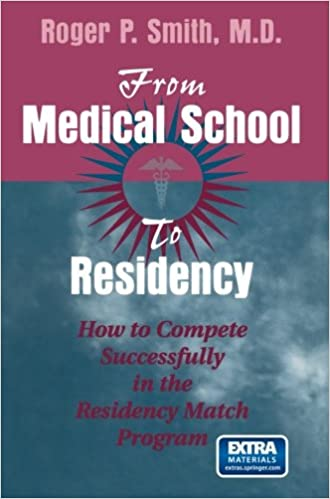 Read online From Medical School to Residency: How to Compete Successfully in the Residency Match Program PDF, azw (Kindle), ePub, doc, mobi