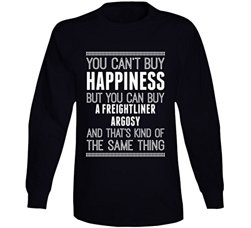 You Can't Buy Happiness Freightliner Argosy Car Lover Long Sleeve T Shirt S (Freightliner Apparel)