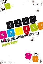 Just Write: The Virgin Guide to Telling Your Story