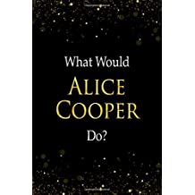 What Would Alice Cooper Do?: Alice Cooper Designer Notebook