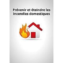 Prévenir et éteindre les incendies domestiques: Conseils et astuces pour sécuriser votre logement (French Edition)