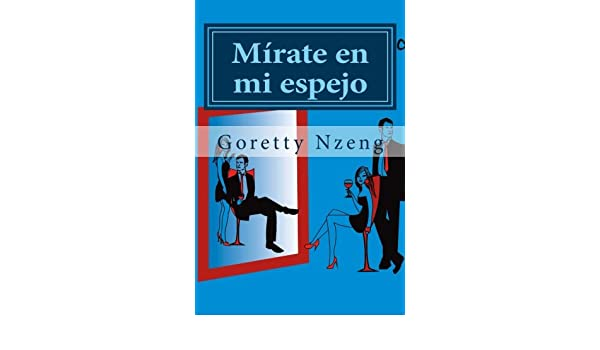 Mírate en mi espejo (Spanish Edition): Goretty Nzeng ...