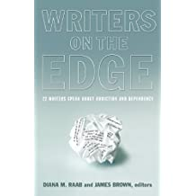 Writers on the Edge: 22 Writers Speak about Addiction and Dependency (Reflections of America)