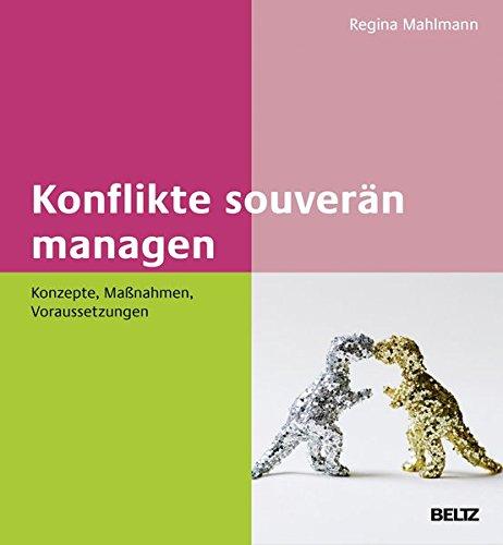 Konflikte souverän managen: Konzepte, Maßnahmen, Voraussetzungen Gebundenes Buch – 9. Juni 2016 Regina Mahlmann Maßnahmen Beltz 3407365985